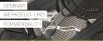 Werkzeug- und Formenbau F1 Seminar