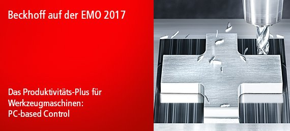 Beckhoff auf der EMO 2017 - Das Produktivitäts-Plus für Werkzeugmaschinen: PC-based Control