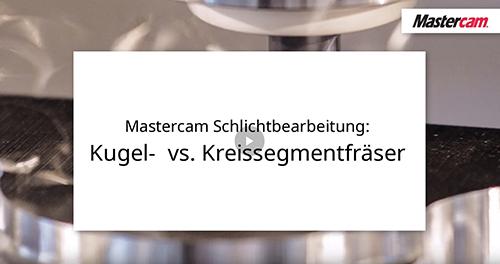 Mastercam Schlichtbearbeitung: Kugel-  vs. Kreissegmentfräser