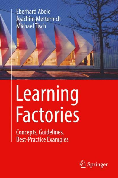 Learning Factories – Concepts, Guidelines, Best-Practice Examples