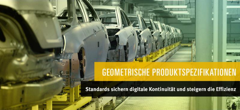 Geometrische Produktspezifikationen: Standards ermöglichen digitale Durchgängigkeit und steigern die