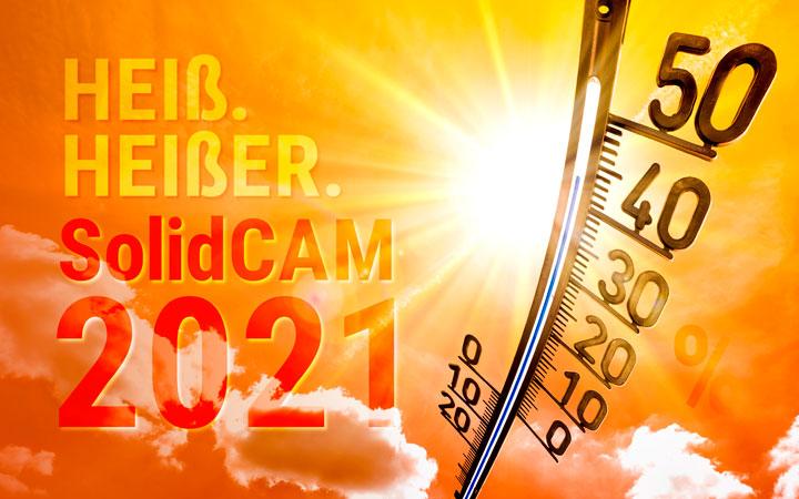 HEIß. HEIßER. SolidCAM 2021  Nach dem Release der bahnbrechenden Version SolidCAM 2021 wird es nun heiß für SolidCAM Kunden und Interessenten!