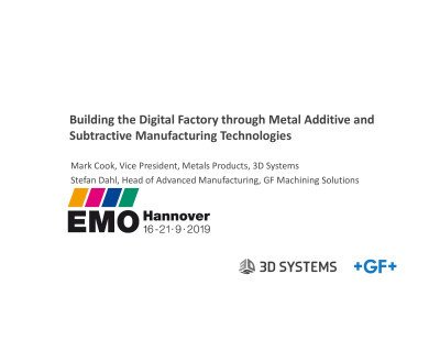 Building the Digital Factory through Metal Additive and Subtractive Manufacturing Technologies